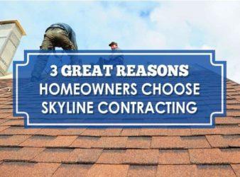 Three Reasons Homeowners Choose Skyline Contracting